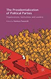 The Presidentialization of Political Parties: Organizations, Institutions and Leaders