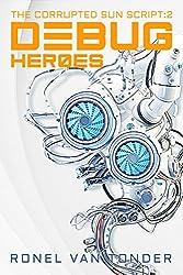 Debug Heroes: Dark Dystopian Science Fiction (The Corrupted SUN Script Book 2)