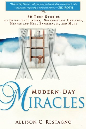 Modern-Day Miracles: 50 True Miracle Stories of Divine Encounters, Supernatural Healings, Heaven and Hell Experiences, and - Malls List Atlanta