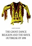 """Ghost-dance Religion and the Sioux Outbreak of 1890"" av James Mooney"