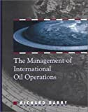 The Management of International Oil Operations, Richard Barry, 0878144005