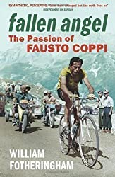 Fallen Angel: The Passion of Fausto Coppi by Fotheringham, William (2010)