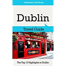 Dublin Travel Guide: The Top 10 Highlights in Dublin (Globetrotter Guide Books)