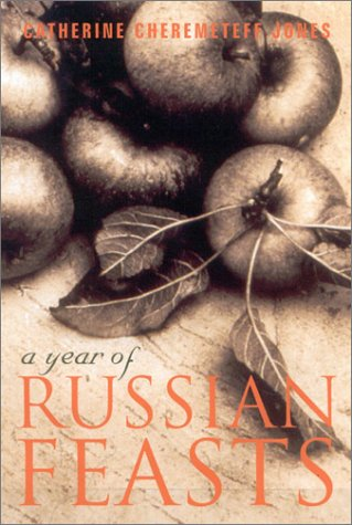 A Year Of Russian Feasts by Catherine Cheremeteff Jones