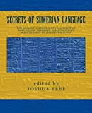 Secrets of Sumerian Language: The Archaic History & Development of Babylonian-Akkadian Tablet Writing (A Dictionary of Cuneiform Signs)