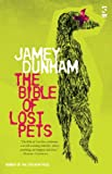 The Bible of Lost Pets, Jamey Dunham, 1844715639