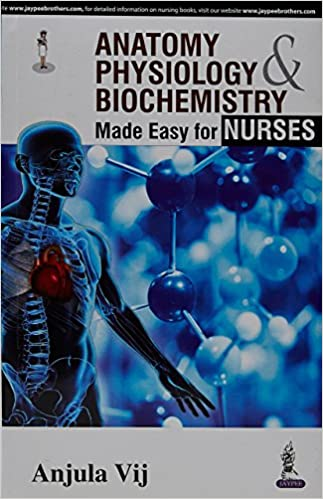 Anatomy, Physiology & Biochemistry Made Easy for Nurses: Anjula Vij ...
