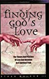 Finding God's Love: The Theory and Practice of Love and Devotion As a Spiritual Path