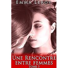 Une Rencontre Entre Femmes (Tome 3): (Érotique, Lesbienne, Interdit, Tabou, Première Fois, LGBT,  Entre Femmes) (French Edition)