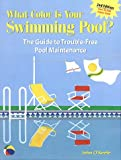 What Color is Your Swimming Pool?: Guide to Trouble-free Pool Maintenance