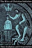 The Rites of Christian Initiation, Maxwell E. Johnson, 0814660118