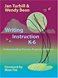 Writing Instruction K-6 : Understanding Process, Purpose, Audience, Turbill, Jan and Bean, Wendy, 157274748X