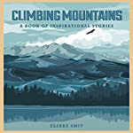 Climbing Mountains: A Book of Inspirational Stories | Elsabe Smit