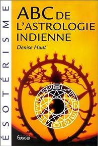 ABC de l'astrologie indienne par Denise Huat