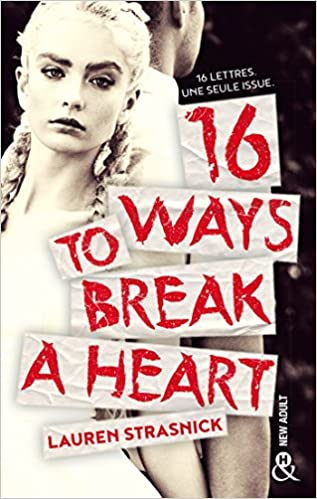 16 Ways To Break A Heart Une Nouveaute New Adult Amazon Fr