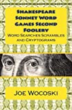 Shakespeare Sonnet Word Games Second Foolery: Hours of Word Searches, Scrambles, Number Fumbles, Da Vinci Codes and Cryptograms