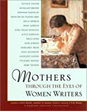 Mothers Through the Eyes of Women Writers, , 1573245674