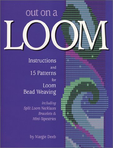 Out On A Loom : Instructions and 15 Patterns for Loom Bead Weaving