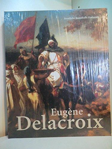Eugène Delacroix: Staatliche Kunsthalle Karlsruhe, 1. November 2003-1. Februar 2004 (Sonderausstellung des Landes Baden-Wurttemberg.) PDF