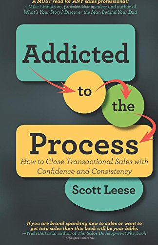 Pdf Business Addicted to the Process: How to Close Transactional Sales with Confidence and Consistency
