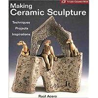 Making Ceramic Sculpture: Techniques * Projects * Inspirations ( A Lark Ceramics Book)