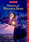 Voices at Whisper Bend (American Girl History Mysteries)