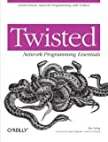 Twisted Network Programming Essentials, Fettig, Abe, 0596100329