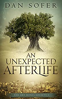 An Unexpected Afterlife: An Adventure in the Jewish Resurrection (The Dry Bones Society Book 1) by [Sofer, Dan]