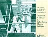 The Secretary of the Interior's Standards for Rehabilitation and Illustrated Guidelines for Rehabilitating Historic Buildings, W. Brown Morton, 0160359791