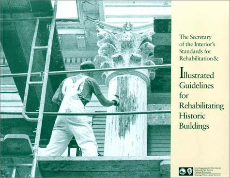 The Secretary of the Interior's Standards for Rehabilitation and Illustrated Guidelines for Rehabilitating Historic Buil