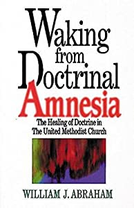 Waking from Doctrinal Amnesia: The Healing of Doctrine in The United Methodist Church