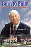 img - for Born to Build: The Story of the Gene B. Glick Company book / textbook / text book