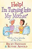 img - for Help! I'm Turning into My Mother:  With a Few Quirks of My Own book / textbook / text book