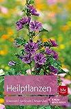 Heilpflanzen: Erkennen - Sammeln - Anwenden