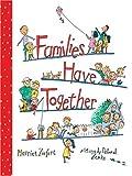 Families Have Together, Harriet Ziefert and Deborah Zemke, 159354071X