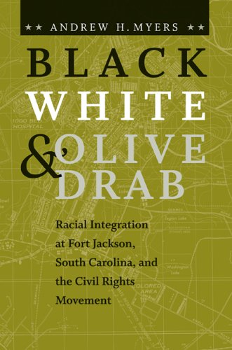 Black, White, and Olive Drab: Racial Integration at Fort Jackson, South Carolina, and the Civil Rights Movement (The Ame