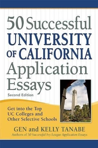 50 Successful University of California Application Essays: Get into the Top UC Colleges and Other Selective Schools