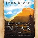 Drawing Near: A Life of Intimacy with God Audiobook by John Bevere Narrated by Skip Heitzig