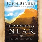 Drawing Near: A Life of Intimacy with God | John Bevere