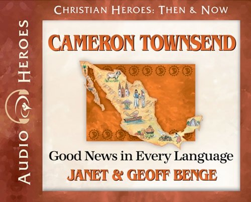 Cameron Townsend Audiobook: Good News in Every Language (Christian Heroes: Then & Now) (Christian Heroes Then and Now) by YWAM Publishing