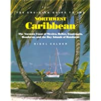 Cruising Guide to the Northwest Caribbean: The Yucatan Coast of Mexico, Belize, Guatemala, Honduras, and the Bay Islands