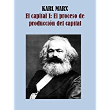 EL CAPITAL I: EL PROCESO DE PRODUCCION DEL CAPITAL (Spanish Edition)