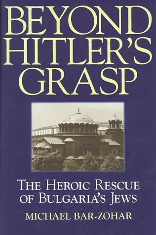 Beyond Hitler's Grasp  The Heroic Rescue Of Bulgaria's Jews