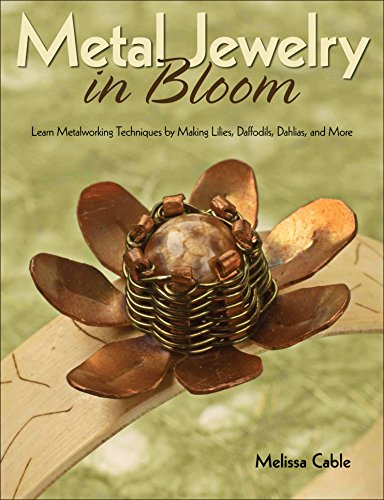 Metal Jewelry in Bloom: Learn Metalworking Techniques by Creating Lilies, Daffodils, Dahlias, and More