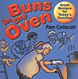 img - for Buns in the Oven: Great Recipes for Today's Families by Pam Collacott (2011) Spiral-bound book / textbook / text book