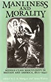 img - for Manliness and Morality: Middle Class Masculinity in Britain and America, 1800-1940 book / textbook / text book