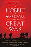 img - for A Hobbit, a Wardrobe, and a Great War: How J.R.R. Tolkien and C.S. Lewis Rediscovered Faith, Friendship, and Heroism in the Cataclysm of 1914-1918 book / textbook / text book