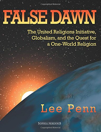 False Dawn: The United Religions Initiative, Globalism, and the Quest for a One-World Religion