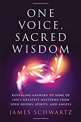 One Voice, Sacred Wisdom: Revealing Answers to Some of Life's Greatest Mysteries from Your Guides, Spirits and Angels