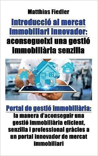 Introducció al mercat immobiliari innovador: aconsegueixi una gestió immobiliària senzilla: Portal de gestió immobiliària: la manera d'aconseguir una ... a un portal innovador de mercat immobiliari